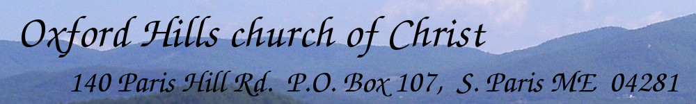 Oxford Hills Church of Christ, 140 Paris Hill Rd. P.O. Box 107, South Paris, ME 04281